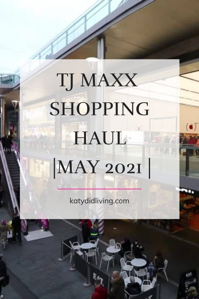 Pinterest image for TJ Maxx shopping haul - May 2021. Inside of a shopping mall in background.