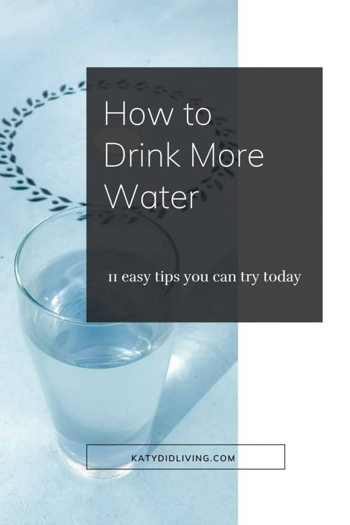 """Tips on how to drink more water Pinterest image. Background image of a glass of water with text overlay that says, """"How to Drink More Water. 11 easy tips you can try today."""""""
